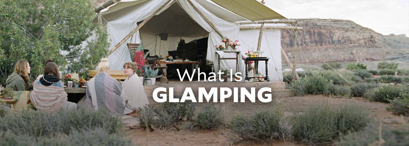 Camping vs  Glamping: The Difference is in the Details