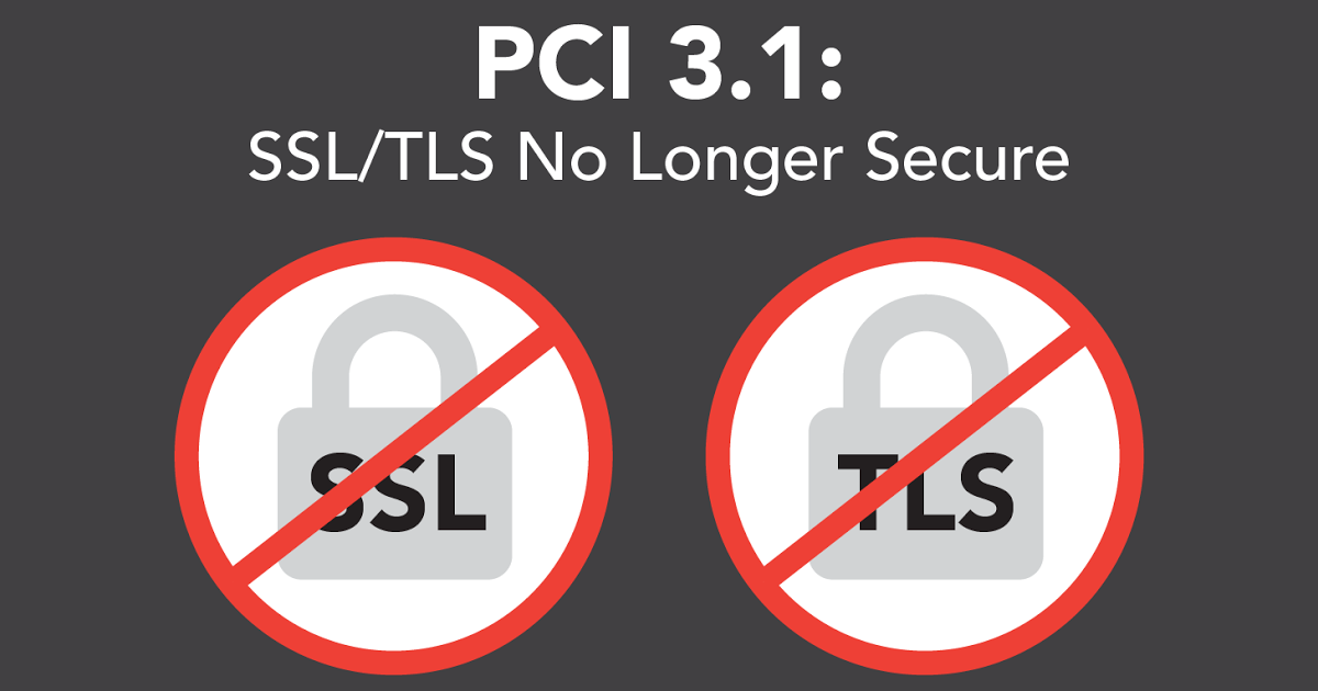 PCI 3 1: Stop Using SSL and Outdated TLS Immediately