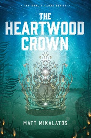 The Heartwood Crown The Sunlit Lands by Matt Mikalato
